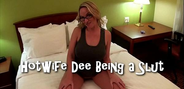 Hotwife Dee being a Slut